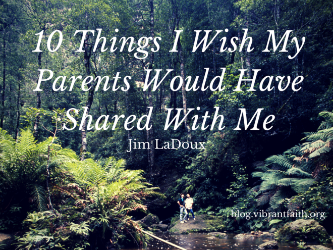 10 Things I Wish My Parents Would Have Shared With Me